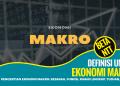 Pengertian Ekonomi Makro: Sejarah, Fungsi, Ruang Lingkup, Tujuan, Contoh