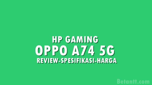 Review OPPO A74 5G, HP Gaming Termurah di Indonesia