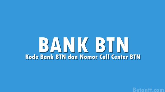 Kode Bank BTN dan Nomor Call Center BTN